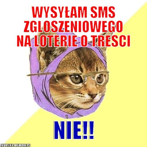 Wysyłam SMS zgloszeniowego na loterie o tresci – wysyłam SMS zgloszeniowego na loterie o tresci NIE!!