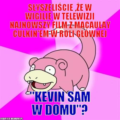 """Słyszeliście ,że w wigilie w telewizji najnowszy film z Macaulay Culkin\'em w roli głównej – słyszeliście ,że w wigilie w telewizji najnowszy film z Macaulay Culkin\'em w roli głównej """"kevin sam w domu""""?"""