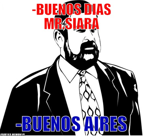-buenos dias mr.Siara – -buenos dias mr.Siara -buenos aires