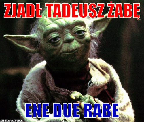 Zjadł Tadeusz żabę – Zjadł Tadeusz żabę Ene due rabe