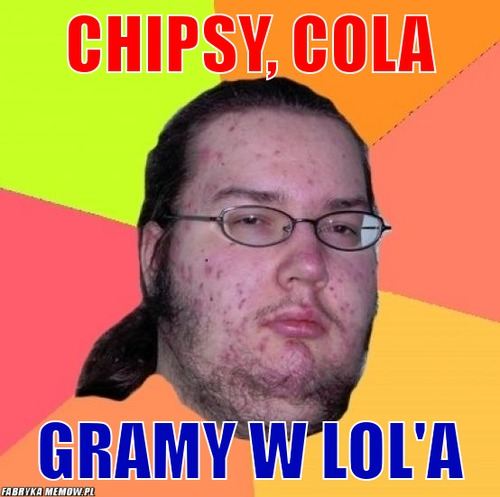 Chipsy, Cola – Chipsy, Cola Gramy w lol\'a