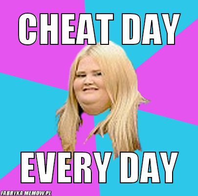 Cheat day – cheat day every day