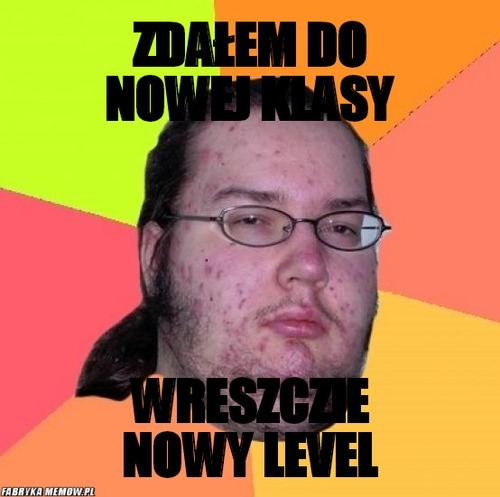 Zdałem do nowej klasy – zdałem do nowej klasy wreszczie nowy level