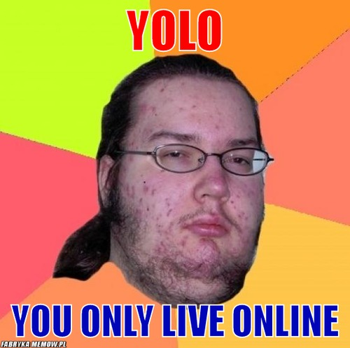 Yolo – yolo you only live online