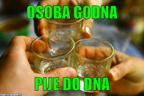 Osoba godna – osoba godna pije do dna