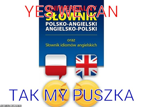 Yes we can – yes we can tak my puszka